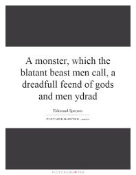 a-monster-which-the-blatant-beast-men-call-a-dreadfull-feend-of-gods-and-men-ydrad-quote-1